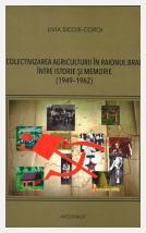 Colectivizarea agriculturii în raionul Brad între istorie şi memorie; Livia Sicoie-Coroi