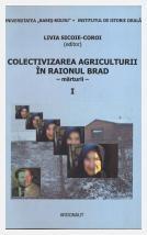 Colectivizarea agriculturii în raionul Brad: regiunea Hunedoara: Mărturii, vol. I; Livia Sicoie-Coroi