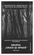 Mişcarea de reprezintă anticomunistă din România II: Grupul 'Cruce şi Spadă'. Mărturii; Denisa Bodeanu; Cosmin Budeancă; Valentin Orga