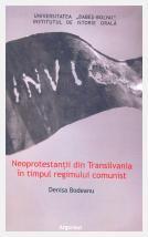 Neoprotestanţii din Transilvania în timpul regimului comunist; Denisa Bodeanu